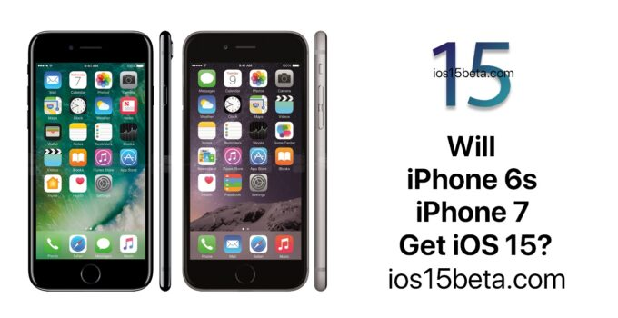 Will iPhone 6s and iPhone 7 Get iOS 15?