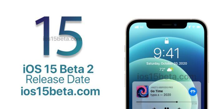 iOS 15 Beta 2 Release Date